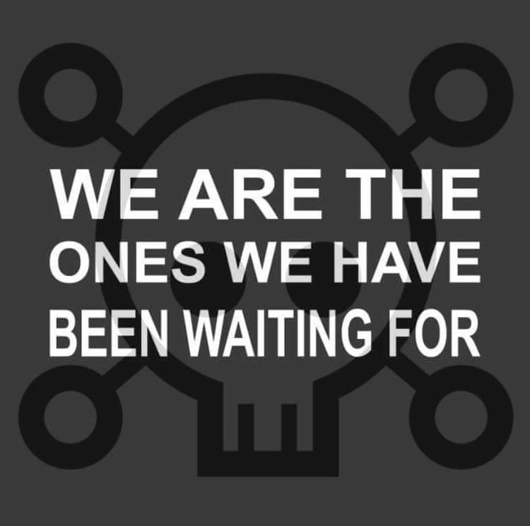 We are the ones we have been waiting for - join OUR kult